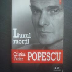 CRISTIAN TUDOR POPESCU - LUXUL MORTII - Carte Antologie