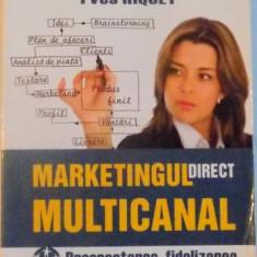 MARKETINGUL DIRECT MULTICANAL, PROSPECTAREA, FIDELIZAREA SI RECASTIGAREA CLIENTULUI de YAN CLAEYSSEN, ANTHONY DEYDIER, YVES RIQUET, 2009 - Carte Marketing