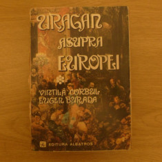 Uragan asupra europei de Vintila Corbul-Eugen Burada ed. Albatros 1979 - Carte veche
