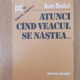 ION BULEI- ATUNCI CAND VEACUL SE NASTEA - Istorie