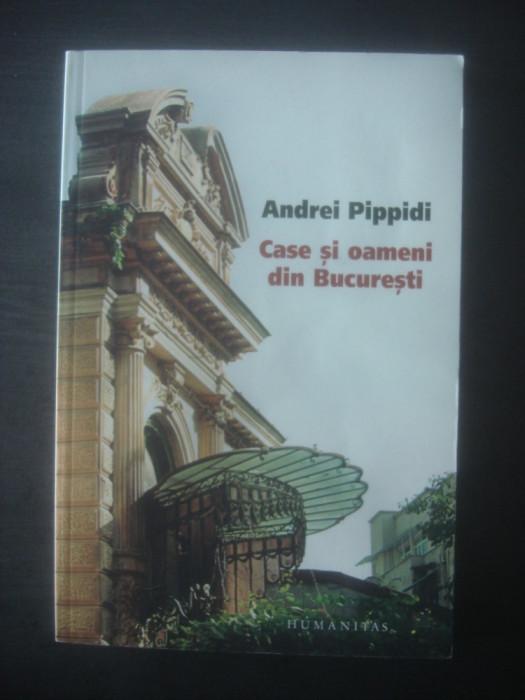 ANDREI PIPPIDI - CASE SI OAMENI DIN BUCURESTI