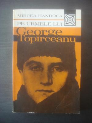 MIRCEA HANDOCA - PE URMELE LUI GEORGE TOPARCEANU foto