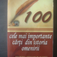 MARTIN SEYMOUR SMITH - 100 CELE MAI IMPORTANTE CARTI DIN ISTORIA OMENIRII - Carte Antologie