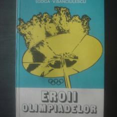 I. GOGA, V. BANCIULESCU - EROII OLIMPIADELOR