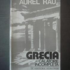 AUREL RAU - GRECIA, CALATORIE INCOMPLETA - Carte de calatorie
