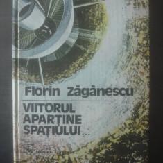 FLORIN ZĂGĂNESCU - VIITORUL APARTINE SPATIULUI