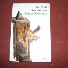 TREI VIETI BIZANTINE ALE MAICII DOMNULUI - EPIFANIE MONAHUL, SIMEON METAFRASTUL - Carti Istoria bisericii