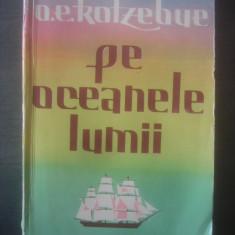 O. E. KOTZEBUE - PE OCEANELE LUMII (A treia calatorie in jurul lumii 1823-1826) - Carte de calatorie