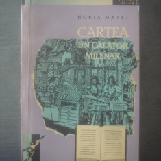 HORIA MATEI - CARTEA, UN CALATOR MILENAR