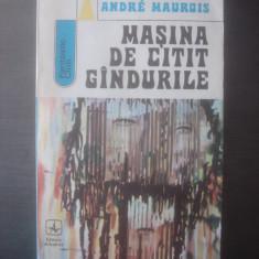 ANDRE MAUROIS - MAŞINA DE CITIT GÂNDURILE