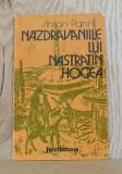 Carte - Nazdravaniile lui Nastratin Hogea - Anton Pann (Ed. Junimea, 1985) #406, Alta editura