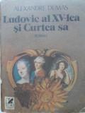 Ludovic Al Xv-lea Si Curtea Sa - Al. Dumas ,400095