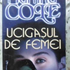 Ucigasul De Femei - Martina Cole, 400041 - Roman dragoste