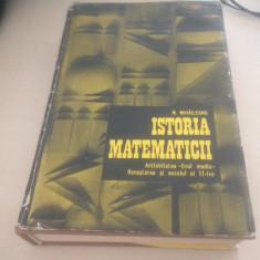 N. MIHAILEANU, ISTORIA MATEMATICII.ANTICHITATEA- EVUL MEDIU- RENASTEREA- SEC.17 - Carte Matematica