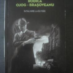 RODICA OJOG-BRAȘOVEANU - ÎNTÂLNIRE LA ELYSEE - Carte politiste, Litera