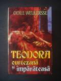 ODILE WEULERSSE - TEODORA CURTEZANĂ ȘI ÎMPĂRĂTEASĂ