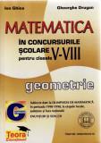 MATEMATICA IN CONCURSURILE SCOLARE PENTRU CLASELE V-VIII GEOMETRIE de ION GHICA, Clasa 10, All