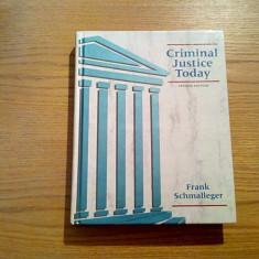 CRIMINAL JUSTICE TODAY - Schmalleger Frank - New Jersey, 1993, 710 p.; engleza - Carte Criminologie
