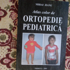 Atlas color de ortopedie pediatrica 201pag/an2003/- Mihai Jianu - Carte Ortopedie