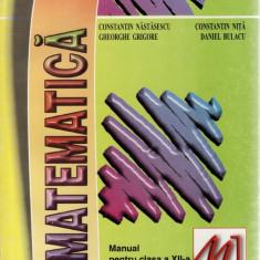 MATEMATICA. MANUAL PENTRU CLASA A XII A M1 de CONSTANTIN NASTATEASCU - Manual scolar all, Clasa 10, All