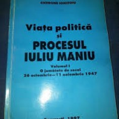 Cicerone ionitoiu viata politica si procesul lui iuliu maniu vol. 1 - Istorie