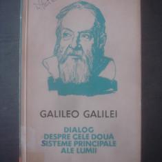 GALILEO GALILEI - DIALOG DESPRE CELE DOUĂ SISTEME PRINCIPALE ALE LUMII - Carte Fizica