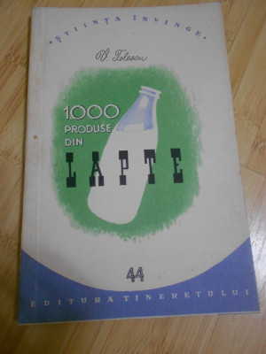 C. TELESCU--1000 DE PRODUSE DIN LAPTE foto