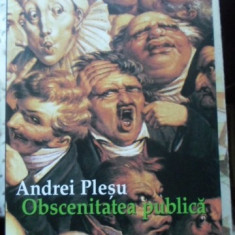 Obscenitatea Publica - Andrei Plesu, 400117 - Filosofie