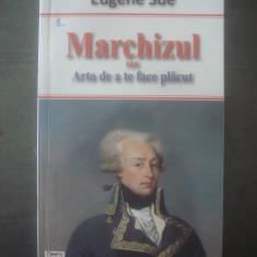 EUGENE SUE - MARCHIZUL SAU ARTA DE A TE FACE PLĂCUT