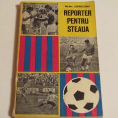 """Carte fotbal """"Reporter pentru Steaua"""" de Marin Ciuperceanu"""