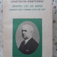 Pentru Cei De Miine Amintiri Din Vremea Celor De Ieri Vol. 3 - Constantin Argetoianu, 400412 - Istorie
