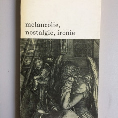 Jean Starobinski - Melancolie, Nostalgie, Ironie - Carte Arhitectura