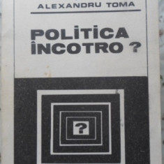 Politica Incotro? Excurs In Istoria Ideilor Si Actiunii Polit - Alexandru Toma, 400303 - Carte Politica
