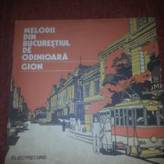 Melodii din Bucurestiul de Odinioara-Gion- Electrecord EDE 02651 vinil - Muzica Dance