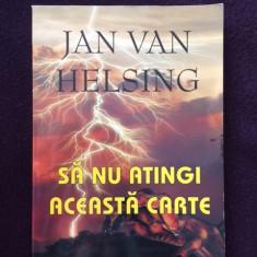 SA NU ATINGI ACEASTA CARTE -JAN VAN HELSING - 15 - Carte ezoterism