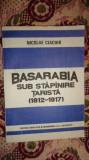 Basarabia sub stapanire tarista 135pagini- Nicolae Ciachir