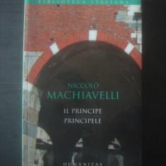 NICCOLO MACHIAVELLI - IL PRINCIPE / PRINCIPELE - Istorie, Humanitas