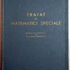 TRATAT DE MATEMATICI SPECIALE de NICOLAE CIORANESCU, EDITIA A II A, 1963 - Carte Matematica