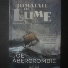 JOE ABERCROMBIE - JUMATATE DE LUME  a doua parte din seria MAREA SFARAMATA, Nemira