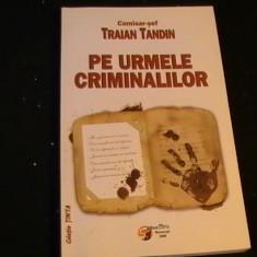 PE URMELE CRIMINALILOR- TRAIAN TANDIN-336 PG-, Alta editura