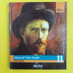 MARILE MUZEE ALE LUMII = Vol 11 = Biblioteca de arta Adevarul = Muzeul Van Gogh - Album Muzee