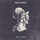 Fractures - Still Here ( 1 CD ) - Muzica Rock