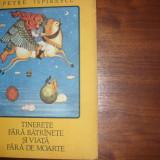 TINERETE FARA BATRANETE SI VIATA FARA DE MOARTE ( format mare, ilustratii color) - Carte de povesti