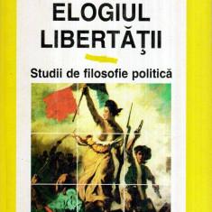 Elogiul libertatii - Studii de filosofie politica - Autor(i): Aurelian Craiutu - Carte Filosofie