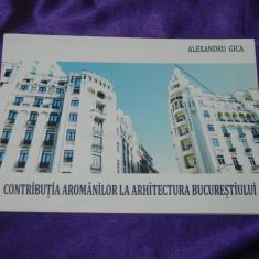 Contributia aromanilor la arhitectura Bucurestiului - Alexandru Gica. aromani - Biografie