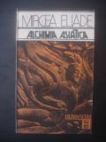 MIRCEA ELIADE - ALCHIMIA ASIATICA, Alta editura