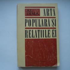 Arta populara si relatiile ei - Al. Dima - Carte Arta populara