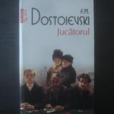 F. M. DOSTOIEVSKI - JUCATORUL, F.M. Dostoievski