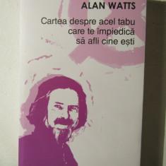 Alan Watts- Cartea despre acel tabu care te impiedica sa afli cine esti - Carte dezvoltare personala