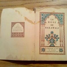 LA ROSE DE BAKAWALI - Edition D`Art Piazza, 1924, 142 p.; lb. franceza - Carte de lux